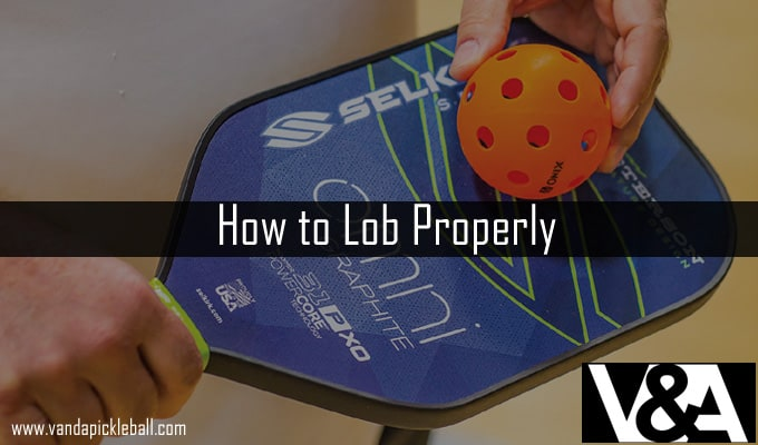 How to Lob Properly in Pickleball