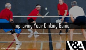 Improving Your Dinking Game