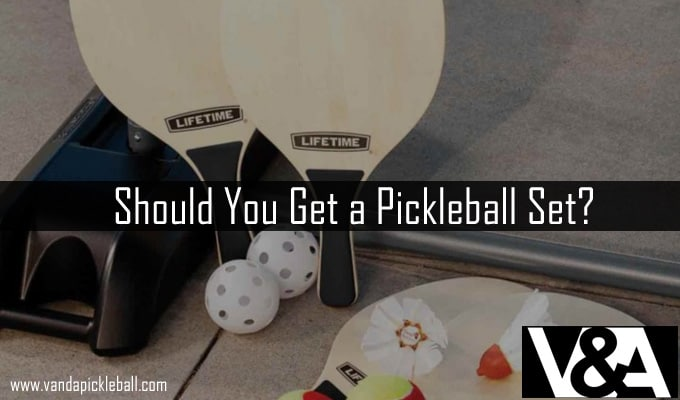 Should You Get a Pickleball Set